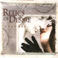 Relics Of Desire — Deep Red