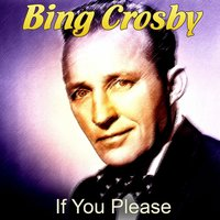 If You Please — Bing Crosby