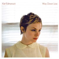 Way Down Low — Kat Edmonson