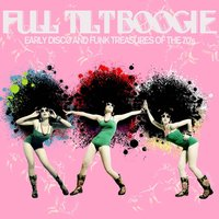 Full Tilt Boogie - Early Disco and Funk Treasures of the 70's Like for the Love of Money, Dance with Me, Crank It up, Tailgunner, And More! — сборник