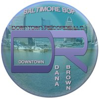 Baltimore Bop — Downtown Dana Brown