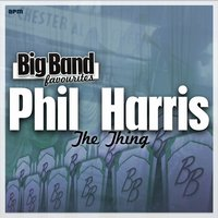 The Thing - Big Band Favourites — Phil Harris and His Orchestra