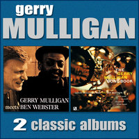 Gerry Mulligan Meets Ben Webster / The Gerry Mulligan Songbook — Gerry Mulligan, Lee Konitz, Allen Eager, Zoot Sims, Al Cohn, Freddie Green, Henry Grimes, Dave Bailey