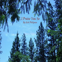 I Praise You So - Single — Kirk Philipsen