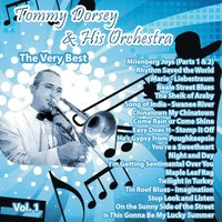 The Very Best: Tommy Dorsey & His Orchestra Vol. 1 — Tommy Dorsey And His Orchestra