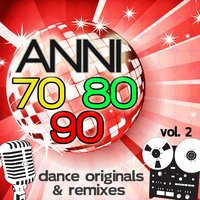Anni 70 80 90 Dance Originals & Remixes, Vol. 2 — сборник