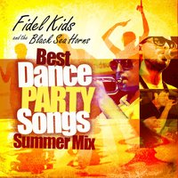 Best Dance Party Songs - Summer Mix — Fidel's Kids and the Black Sea Horns