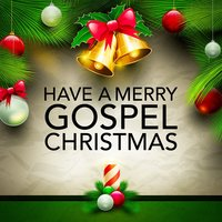 Have a Merry Gospel Christmas — Christmas Hits, Irving Berlin