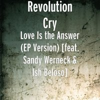 Love Is the Answer [feat. Sandy Werneck & Ish Beloso] — Revolution Cry, Ish Beloso, Sandy Werneck