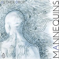 Mannequins — Aether Drop