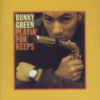 Playin' For Keeps — Bunky Green