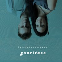 Gravitace — Cermaque, Iamme Candlewick