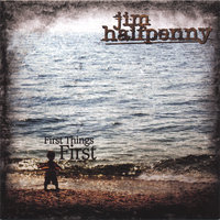 First Things First — Jim Halfpenny