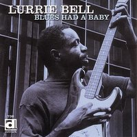 The Blues Had A Baby — Lurrie Bell