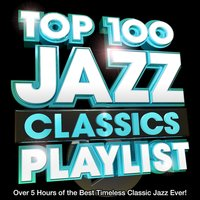 Top 100 Jazz Classics Playlist - Over 5 Hours of the Best Timeless Classic Jazz Ever! Perfect for Chilled Dinner Parties — Jazz Playlist Masters