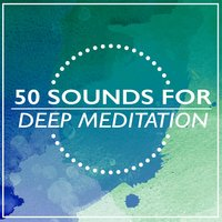 50 Sounds for Deep Meditation — Relaxation & Meditation, Lullabies for Deep Meditation