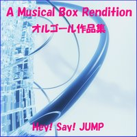 A Musical Box Rendition of Hey! Say! JUMP — Orgel Sound J-Pop