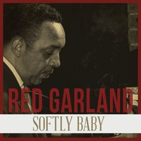 Softly Baby — The Red Garland Trio