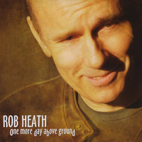 One More Day Above Ground — Rob Heath