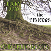 The Tinkers (our Celtic Roots) — Lucky Mud