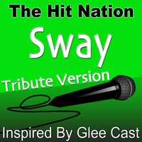 Sway - Glee Cast Tribute Version — The Hit Nation