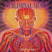 Ability to Forgive Subliminal Music for Self Hypnosis — Subliminal Self Help Foundation