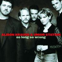 So Long So Wrong — Alison Krauss and Union Station