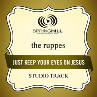 Just Keep Your Eyes On Jesus (Studio Track) — The Ruppes