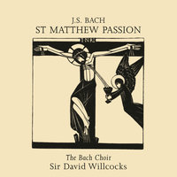 Bach, J.S.: St. Matthew Passion — The Bach Choir, Sir David Willcocks, Thames Chamber Orchestra