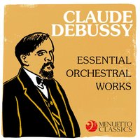 Claude Debussy: Essential Orchestral Works — Клод Дебюсси