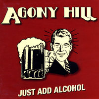 Just Add Alcohol — Agony Hill