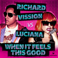 When It Feels This Good - Single — Luciana, Richard Vission, Richard Vission VS Luciana
