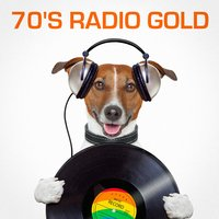 70's Radio Gold (The Best of Radio Classics from the Seventies) — 70s Greatest Hits