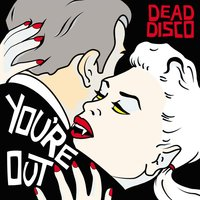 You're Out — Dead Disco
