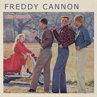 Who Want To — Freddy Cannon