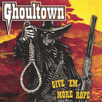 Give 'Em More Rope — Ghoultown