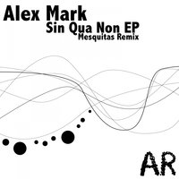 Sin Qua Non EP — Alex Mark