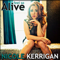 Feel So Alive — Nicole Kerrigan