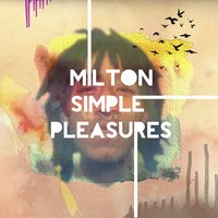 Simple Pleasures — Milton, Milton Musiq