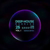 Deep-House Bubbles (25 Top Grooves), Vol. 1 — сборник