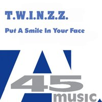 Put A Smile On Your Face — T.W.I.N.Z.Z.