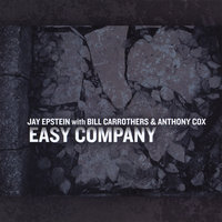 Easy Company — Jay Epstein with Bill Carrothers & Anthony Cox