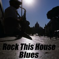 Rock This House Blues — Blues, Blues Jammer, Bar Blue