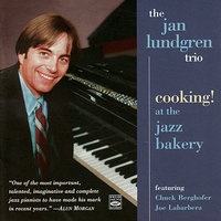 Cooking! At the Jazz Bakery — Joe LaBarbera, Chuck Berghofer, The Jan Lundgren Trio