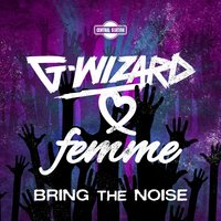 Bring the Noise — G-Wizard, Femme