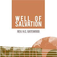 Well of Salvation — Rev. H.C. Gatewood
