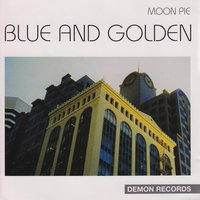 Blue and Golden — Moon Pie