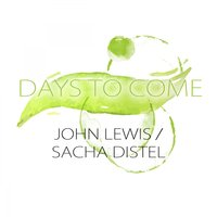 Days To Come — John Lewis, Sacha Distel