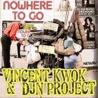Nowhere To Go — Vincent Kwok & DJN Project