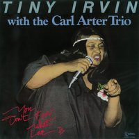 You Don't Know What Love Is — Tiny Irvin, The Carl Arter Trio